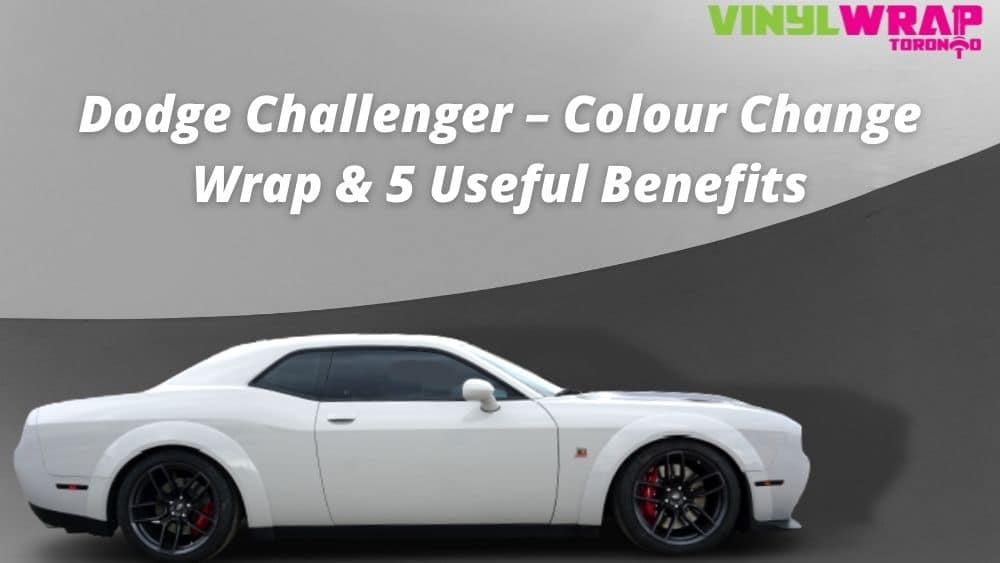 Dodge Challenger – Colour Change Wrap and 5 Useful Benefits