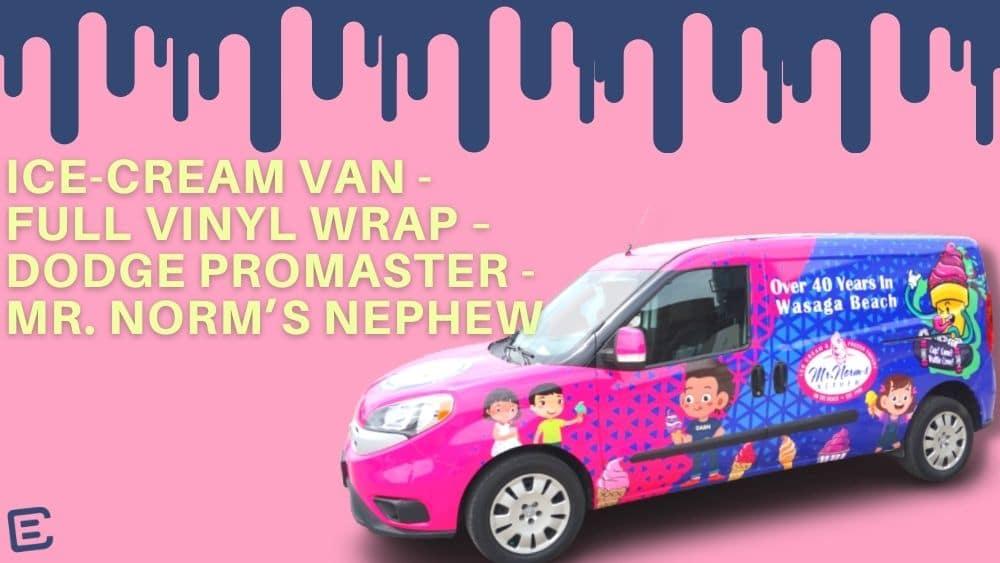 Ice-Cream Van - Full Vinyl Wrap – Dodge Promaster - Mr. Norm's Nephew - Vinyl Wrap Toronto - Banner