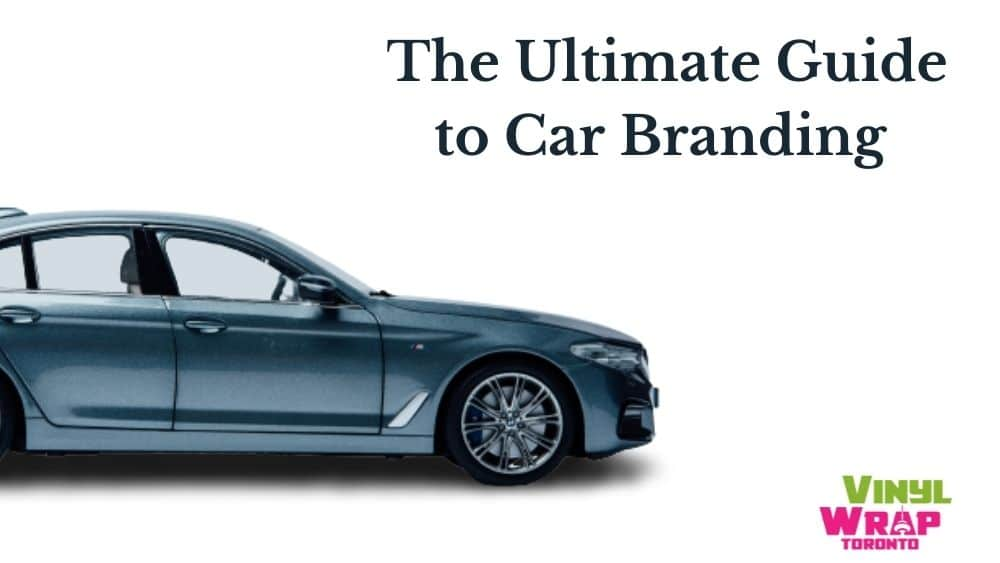 The Ultimate Guide to Car Branding – Vinyl Wrap Toronto